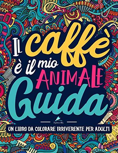 Un libro da colorare irriverente per adulti: Il caffè è il mio animale guida