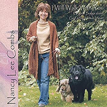 I Will Walk with You: Original Songs About God & the Human Heart