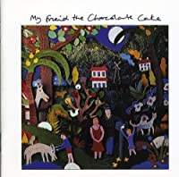 My Friend the Chocolate Cake by My Friend the Chocolate Cake (2005-11-29)