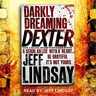 Darkly Dreaming Dexter     Dexter Book 1              By:                                                                                                                                 Jeff Lindsay                               Narrated by:                                                                                                                                 Jeff Lindsay                      Length: 7 hrs and 50 mins     498 ratings     Overall 4.3