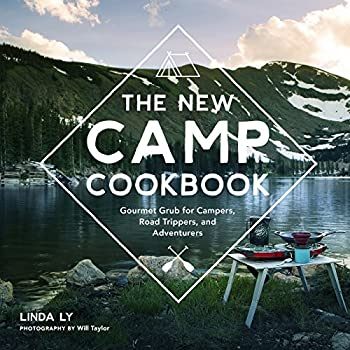 The New Camp Cookbook  Gourmet Grub for Campers Road Trippers and Adventurers