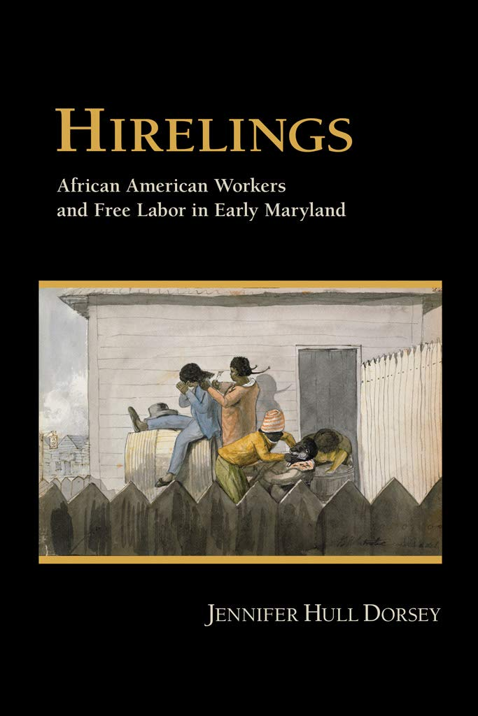 Hirelings: African American Workers and Free Labor in Early Maryland