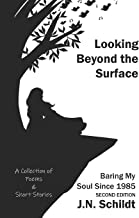 Looking Beyond The Surface: Baring My Soul Since 1985 SECOND EDITION