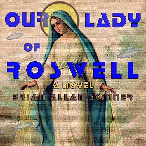 Couverture de Our Lady of Roswell: A Novel