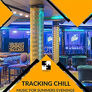 Tracking Chill - Music For Summers Evenings
