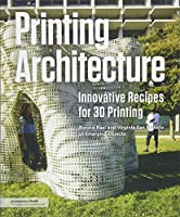Printing Architecture: Innovative Recipes for 3D Printing