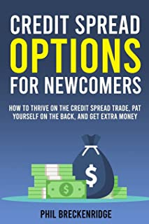 Credit Spread Options for Newcomers: How to Thrive on the Credit Spread Trade, Pat Yourself on the Back, and Get Extra Money