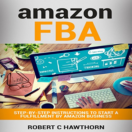 Amazon FBA: Step-by-Step Instructions to Start a Fulfillment by Amazon Business audiobook cover art