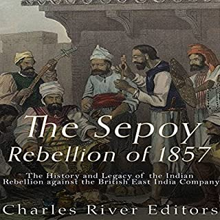 The Sepoy Rebellion of 1857     The History and Legacy of the Indian Rebellion Against the British East India Company              By:                                                                                                                                 Charles River Editors                               Narrated by:                                                                                                                                 Scott Clem                      Length: 1 hr and 24 mins     6 ratings     Overall 3.2