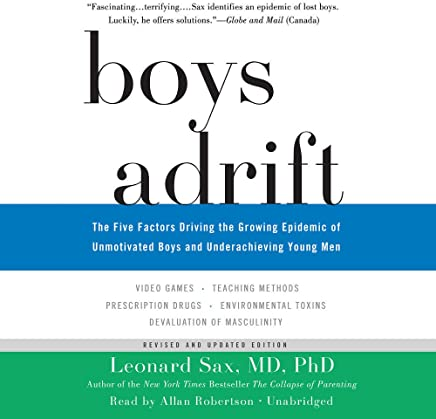 Boys Adrift: The Five Factors Driving the Growing Epidemic of Unmotivated Boys and Underachieving Young Men (Revised and Updated Edition)