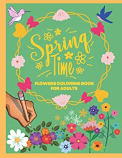 Spring Time Flowers Coloring Book For Adults: and Seniors relaxation and stress relieving - Celebrating Springtime colouri...