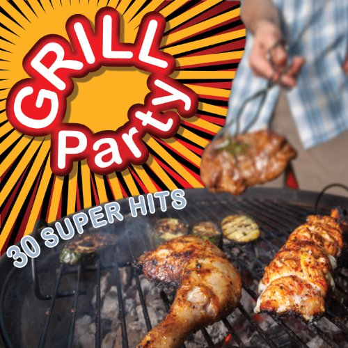 Grill Party - 30 Super Hits [Explicit]