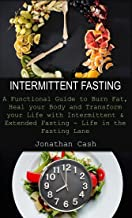 INTERMITTENT FASTING: A Functional Guide to Burn Fat, Heal your Body and Transform your Life with Intermittent & Extended ...