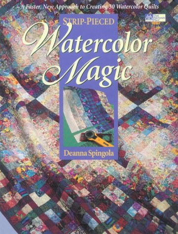Strip-Pieced Watercolor Magic: A Faster, New Approach to Creating 30 Watercolor Quilts