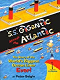 """S.S."" GIGANTIC ACROSS THE ATLANTIC: The Story of the World's Biggest Ocean Liner Ever"