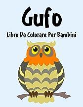 Gufo Libro da Colorare: Libro da Colorare Gufo per Ragazzi, Ragazze e Bambini dai 2 agli 12 Anni in su