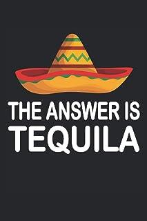 The Answer Is Tequila Salz Zitrone Fiesta Mexiko: Notizbuch - Notizheft - Notizblock - Tagebuch - Planer - Liniert - Linie...