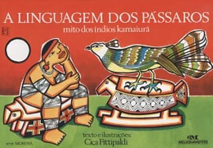 A Linguagem Dos Passaros. Mito Dos Indios Kamaiura