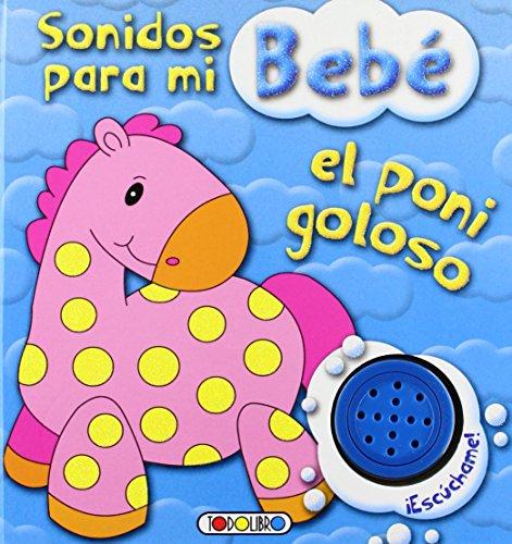 El poni goloso (Sonidos para mi bebe) de Equipo Todolibro (22 oct 2012) Tapa blanda