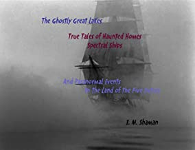The Ghostly Great Lakes: True Tales of Haunted Houses, Spectral Ships, & Paranormal Events in the Land
