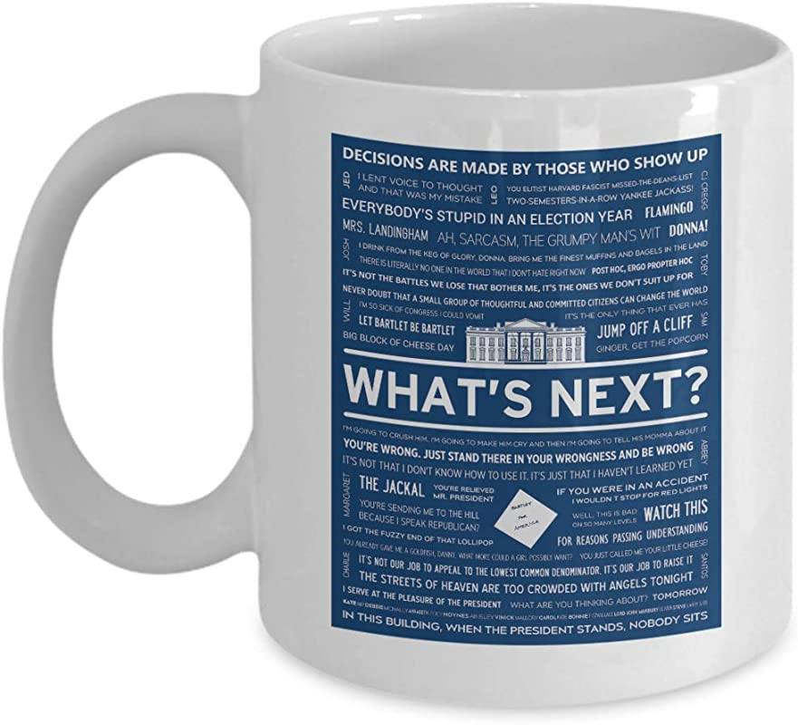What S Next The West Wing Quote Mug The West Wing Coffee Mug Gift Funny Gift For Men Women Kid Who Like To Watch The Political Drama