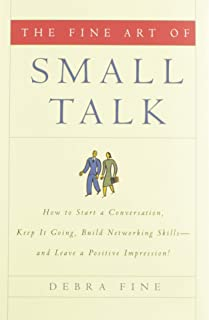 The Fine Art of Small Talk: How to Start a Conversation, Keep It Going, Build Networking Skills--And Leave a Positive Impr...