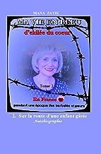 Ma vie en Bleu: d'exilée du coeur : En France - pendant une époque des barbelés et peurs. (Sur la route d'une enfant gâtée...