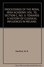 PROCEEDINGS OF THE ROYAL IRISH ACADEMY: VOL. 70, SECTION C, NO. 3: TOWARDS A HISTORY OF CLASSICAL INFLUENCES IN IRELAND.