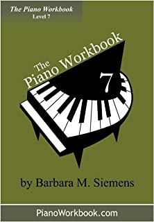 The Piano Workbook - Level 7: A Resource and Guide for Students in Ten Levels (The Piano Workbook Series)