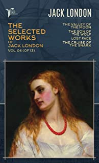 The Selected Works of Jack London, Vol. 04 (of 13): The Valley of the Moon; The son of the wolf; Lost Face; The Cruise of ...