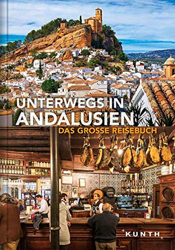 Unterwegs in Andalusien: Das große Reisebuch (KUNTH Unterwegs in ...: Das grosse Reisebuch)