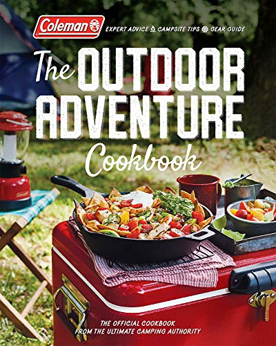 Coleman The Outdoor Adventure Cookbook: The Official Cookbook from America's Camping Authority