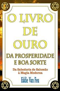 O Livro de Ouro da Prosperidade e da Boa Sorte: Da Sabedoria de Salomão à Magia Moderna (Portuguese Edition)