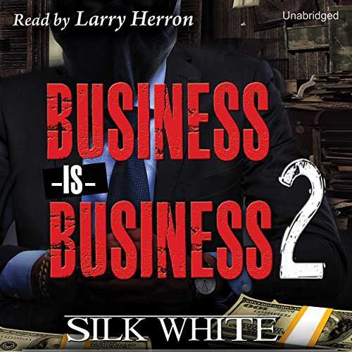 Business Is Business, Book 2                   By:                                                                                                                                 Silk White                               Narrated by:                                                                                                                                 Larry Herron                      Length: 3 hrs and 50 mins     9 ratings     Overall 4.4