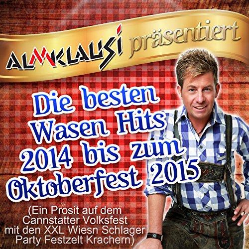 Almklausi präsentiert - Die besten Wasen Hits 2014 bis zum Oktoberfest 2015 (Ein Prosit auf dem Cannstatter Volksfest mit den XXL Wiesn Schlager Party Festzelt Krachern)
