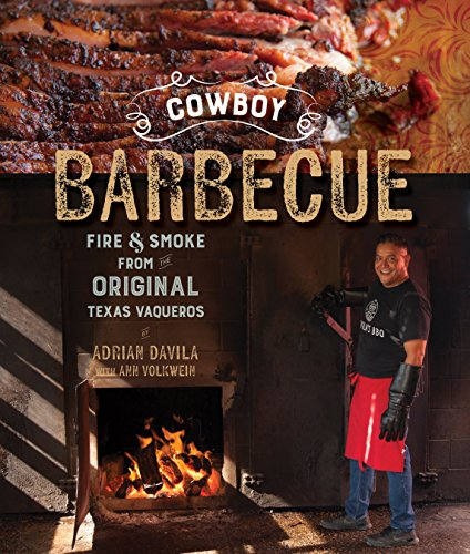 Cowboy Barbecue: Fire & Smoke from the Original Texas Vaqueros (English Edition)