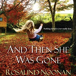 And Then She Was Gone                   By:                                                                                                                                 Rosalind Noonan                               Narrated by:                                                                                                                                 Erin Bennett                      Length: 9 hrs and 57 mins     134 ratings     Overall 4.0