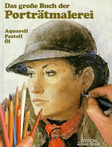 Das Grosse Buch der Porträtmalerei: Theorie und Praxis (Richtiges Malen und Zeichnen)