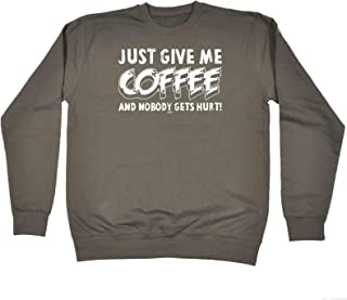 123t Funny Novelty Funny Sweatshirt - Just Give Me The Coffee and Nobody Gets Hurt - Sweater Jumper