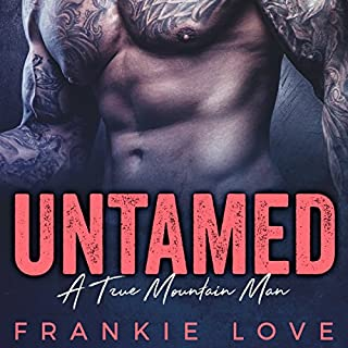 Untamed     A True Mountain Man, Book 1              By:                                                                                                                                 Frankie Love                               Narrated by:                                                                                                                                 Logan McAllister                      Length: 3 hrs and 58 mins     38 ratings     Overall 4.3