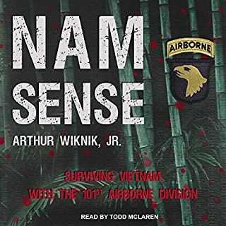 Nam-Sense: Surviving Vietnam with the 101st Airborne                   Written by:                                                                                                                                 Arthur Wiknik Jr.                               Narrated by:                                                                                                                                 Todd McLaren                      Length: 11 hrs and 53 mins     1 rating     Overall 5.0
