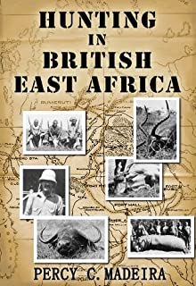 Hunting in British East Africa [ More than 120 photos! and Linked TOC ]