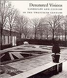 Denatured Visions : Landscape and Culture in the Twentieth Century