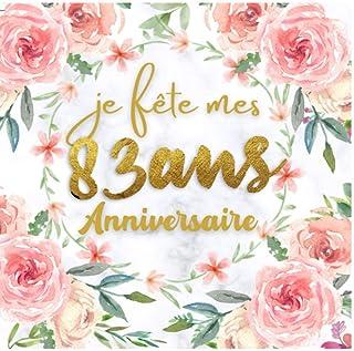 Je fête mon 83 an Anniversaire: Livre d'or anniversaire 83 ans,cadeau femme et..