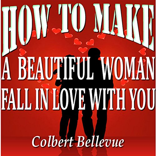How to Make a Beautiful Woman Fall in Love with You audiobook cover art
