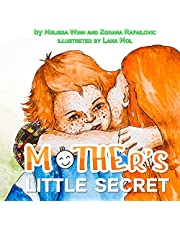 Mother's Little Secret: Children's Picture Book About The Unconditional And Boundless Love of a Mother for a Child. Dedicated To All Mothers.