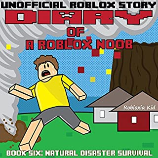 Diary of a Roblox Noob: Natural Disaster Survival     Roblox Noob Diaries, Book 6              By:                                                                                                                                 Robloxia Kid                               Narrated by:                                                                                                                                 Gregory K Ogorek                      Length: 1 hr and 1 min     3 ratings     Overall 3.7