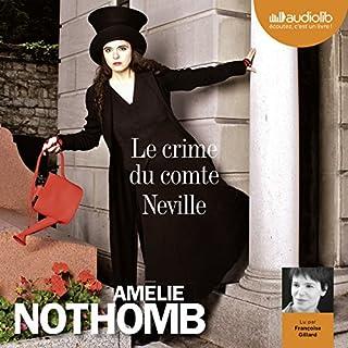 Le crime du comte Neville                   De :                                                                                                                                 Amélie Nothomb                               Lu par :                                                                                                                                 Françoise Gillard                      Durée : 2 h et 2 min     46 notations     Global 3,9
