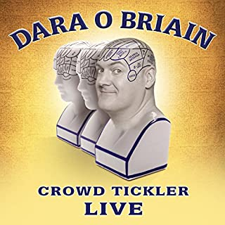 Dara O'Briain: Crowd Tickler                   By:                                                                                                                                 Dara O'Briain                               Narrated by:                                                                                                                                 Dara O'Briain                      Length: 1 hr and 30 mins     157 ratings     Overall 4.7