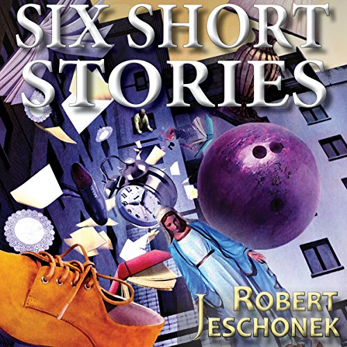 6 Short Stories Audiobook By Robert Jeschonek cover art